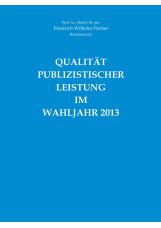 Qualität Publizistischer Leistung im Wahljahr 2013
