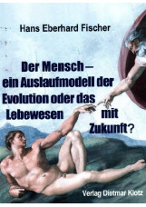 Der Mensch - ein Auslaufmodell der Evolution oder das Lebewesen mit Zukunft?