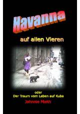 Havanna auf allen vieren oder der Traum vom Leben auf Kuba