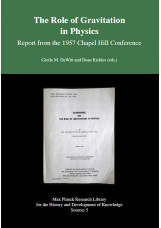 The Role of Gravitation in Physics - Report from the 1957 Chapel Hill Conference