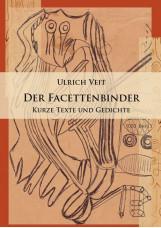 Der Facettenbinder. Kurze Texte und Gedichte