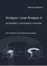 Analysis I und Analysis II verständlich, anschaulich, kompakt
