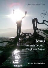 Jesus führt mein Leben - ICH gebe Zeugnis
