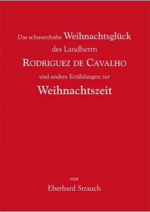 Das schmerzhafte Weihnachtsglück des Landherrn Rodriguez de Cavalho und andere E