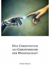 Das Christentum als Geburtshelfer der Wissenschaft