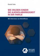 Wie erleben Kinder die Alkoholabhängigkeit in der Familie