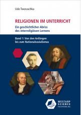 Religionen im Unterricht. Ein geschichtlicher Abriss des interreligiösen Lernens - Bd. 1