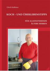 Koch- und Überlebenstipps für alleinstehende ältere Herren