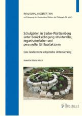 Schulgärten in Baden-Württemberg unter Berücksichtigung struktureller, organisat