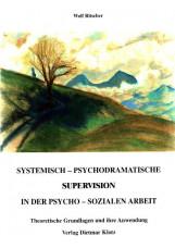 Systemisch psychodramatische Supervision in der psychosozialen Arbeit