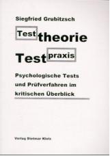 Testtheorie - Testpraxis. Psychologische Tests und Prüfverfahren im kritischen Ü
