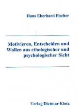 Motivieren, Entscheiden und Wollen aus ethologischer und psychologischer Sicht