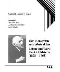 Vom Konkreten zum Abstrakten - Leben und Werk Kurt Goldsteins (1878-1965)