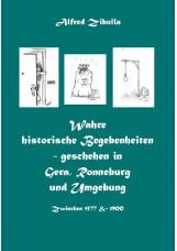 Wahre historische Begebenheiten - geschehen in Gera, Ronneburg und Umgebung