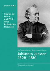 Ein Aussenseiter der Geschichtsschreibung: Johannes Janssen 1829–1891