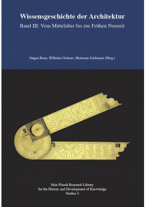 Wissensgeschichte der Architektur Band III: Vom Mittelalter bis zur Frühen Neuze