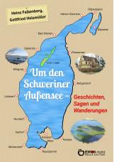 Um den Schweriner Außensee - Geschichten, Sagen und Wanderungen