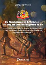 Die Mecklenburger im 1. Weltkrieg - Der Weg des Grenadier-Regiments Nr. 89