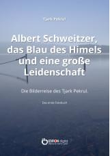 Albert Schweitzer, das Blau des Himmels und eine große Leidenschaft