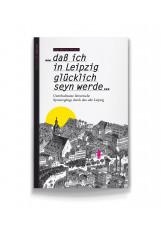 ...daß ich in Leipzig glücklich seyn werde...
