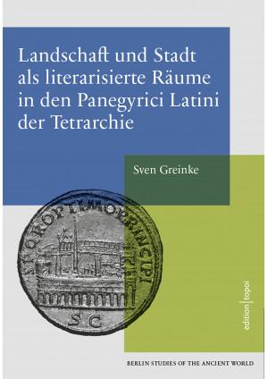 Landschaft und Stadt als literarisierte Räume in den Panegyrici Latini der Tetra