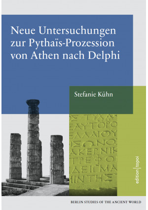 Neue Untersuchungen zur Pythais-Prozession von Athen nach Delphi
